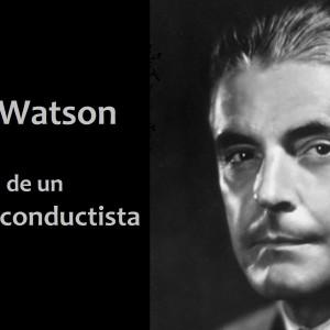 John B. Watson: vida y obra del psicólogo conductista
