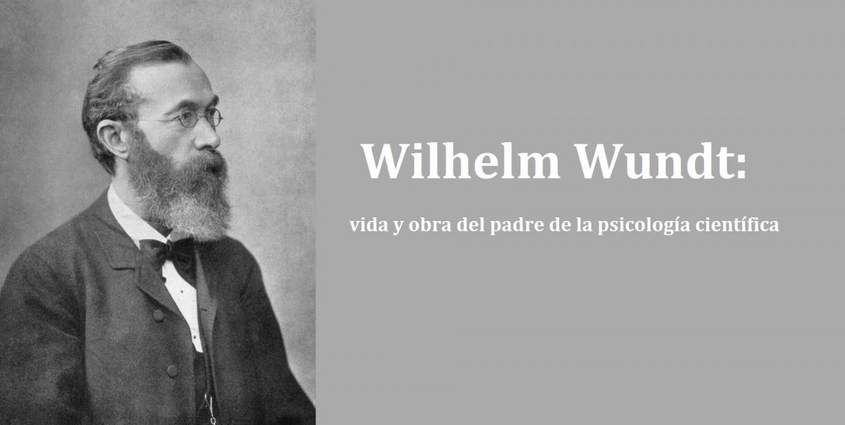 Wilhelm Wundt: biografia del padre de la psicología científica