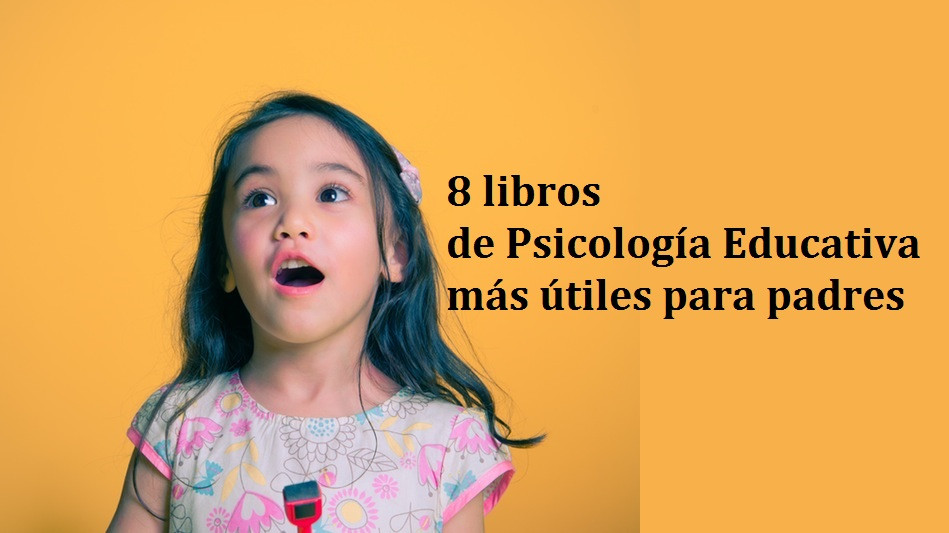 Los 8 libros de Psicología Educativa más útiles para padres y madres
