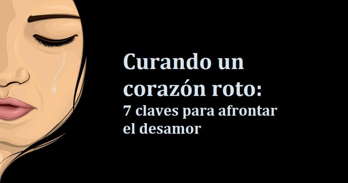 Curando Un Corazon Roto 7 Claves Para Afrontar El Desamor