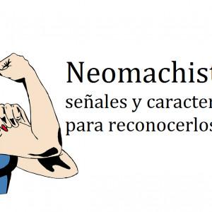 Neomachistas: 7 señales y características para reconocerlos