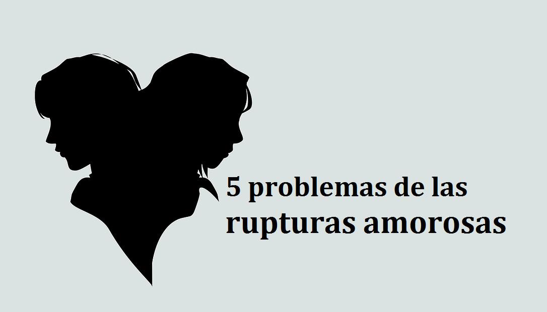 Los 5 problemas de las rupturas amorosas, y cómo afrontarlos