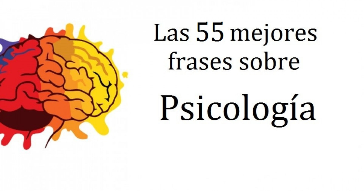 Las 55 mejores frases sobre Psicología y su significado