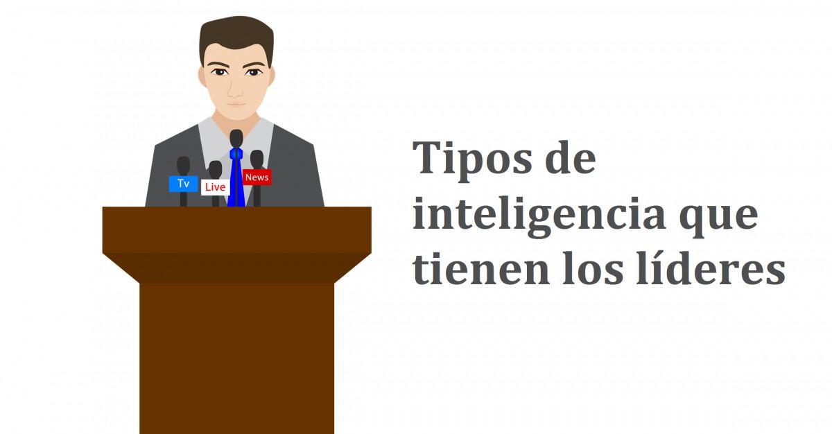 ¿Qué tipos de inteligencia ayudan a ser buen líder?