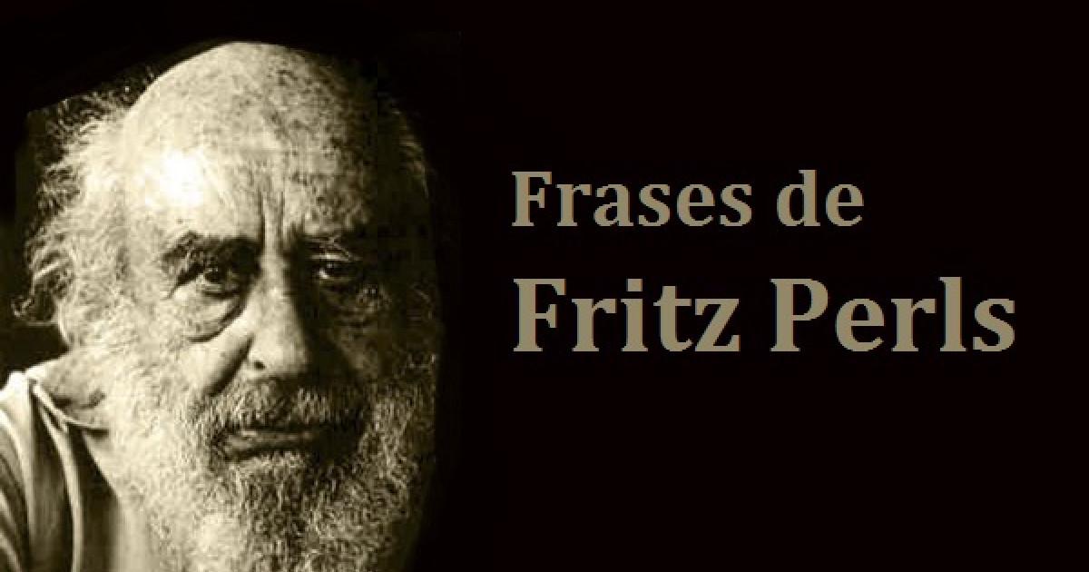 Las 72 Mejores Frases Sobre Fritz Perls