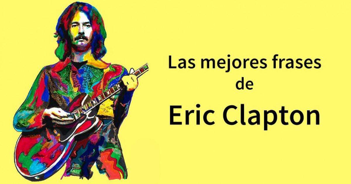 20 Frases De Eric Clapton Sobre La Música Y La Vida