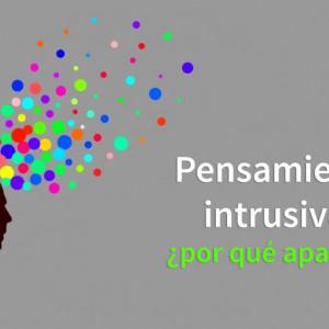 Pensamientos intrusivos: por qué aparecen y cómo gestionarlos