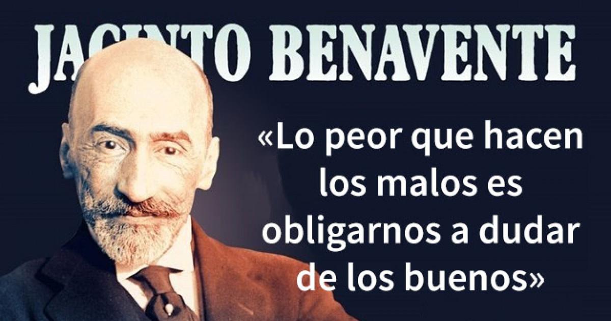 25 Frases Inolvidables Del Dramaturgo Jacinto Benavente